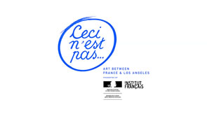 'Ceci N'est Pas' - Art between France and Los Angeles